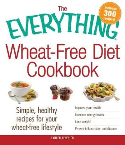 The Everything Wheat-Free Diet Cookbook - Lauren Kelly