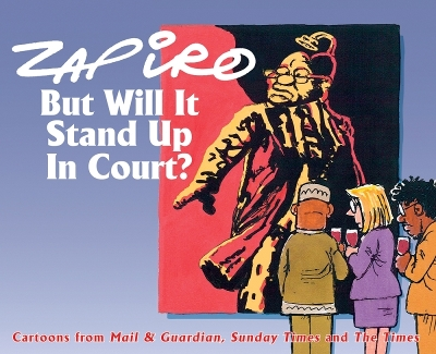 But will it stand up in court? - Zapiro