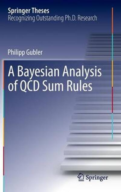 A Bayesian Analysis of QCD Sum Rules - Philipp Gubler