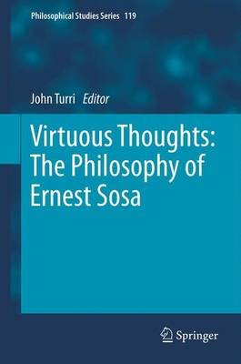 Virtuous Thoughts: The Philosophy of Ernest Sosa - John Turri
