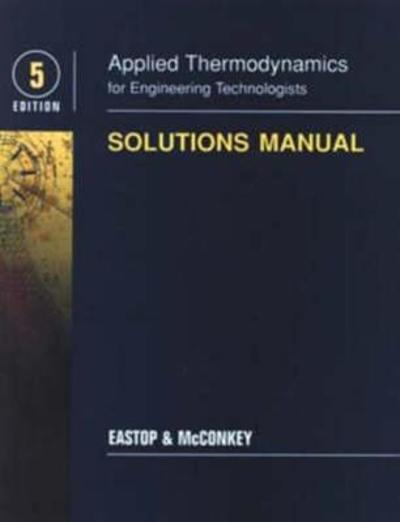 Applied Thermodynamics for Engineering Technologists Student Solutions Manual - T.D. Eastop