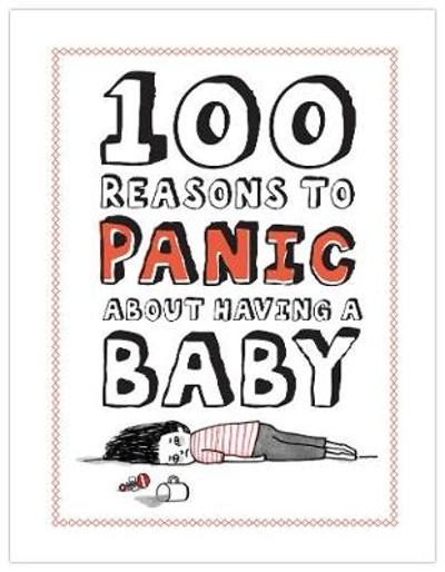 100 Reasons to Panic about Having a Baby - Knock Knock