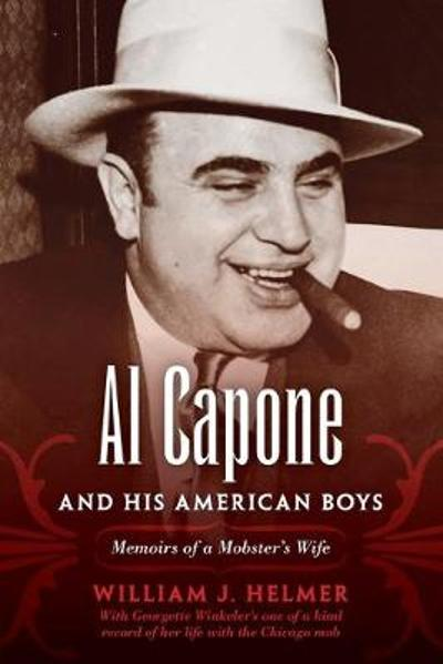 Al Capone and His American Boys - William J. Helmer