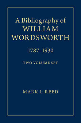 Bibliography of William Wordsworth 2 Volume Hardback Set - Mark L. Reed