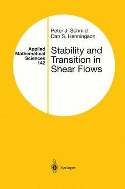 Stability and Transition in Shear Flows - Peter J. Schmid