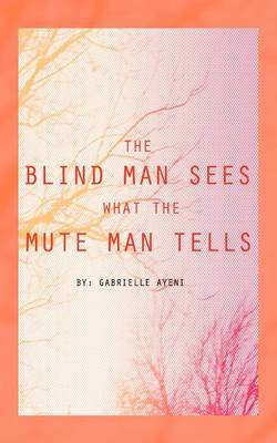 The Blind Man Sees What the Mute Man Tells - Ayeni, Gabrielle