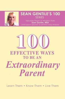 100 Effective Ways to be an Extraordinary Parent - Sean Gentile M.B.A.