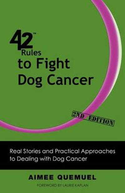 42 Rules to Fight Dog Cancer (2nd Edition) - Aimee Quemuel