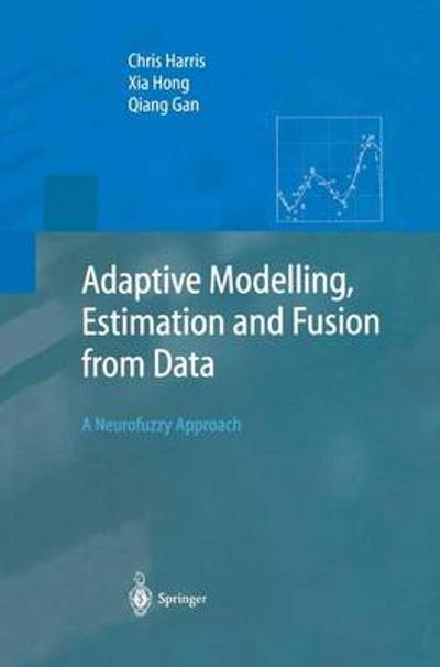 Adaptive Modelling, Estimation and Fusion from Data - Chris Harris
