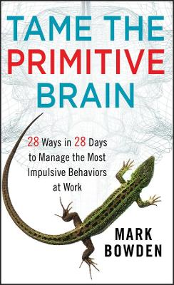 Tame the Primitive Brain - Mark Bowden