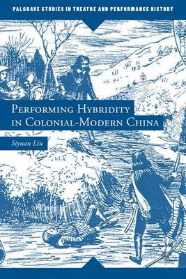 Performing Hybridity in Colonial-Modern China - Liu, Siyuan