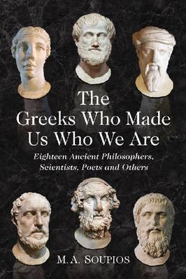 The Greeks Who Made Us Who We are - M. A. Soupios