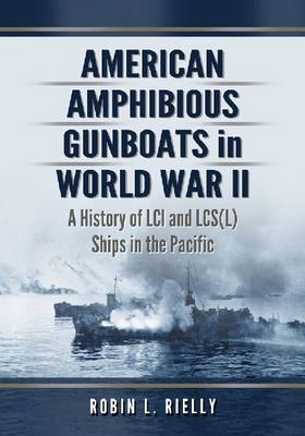 American Amphibious Gunboats in World War II - Robin L. Rielly