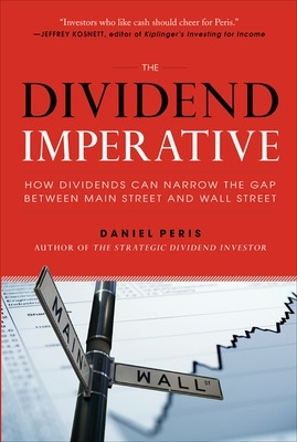 The Dividend Imperative: How Dividends Can Narrow the Gap Between Main Street and Wall Street - Daniel Peris