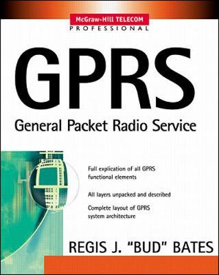 GPRS - General Packet Radio Service - Regis J. Bates