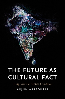 The Future as Cultural Fact - Arjun Appadurai