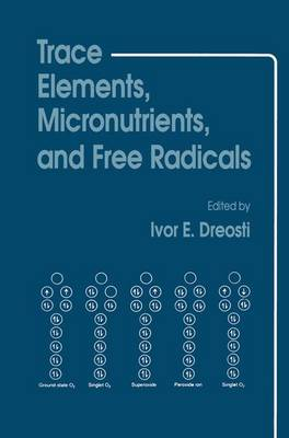 Trace Elements, Micronutrients, and Free Radicals - Ivor E. Dreosti