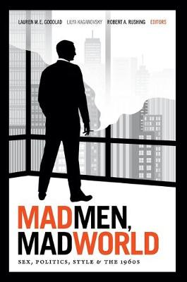 Mad Men, Mad World - Goodlad, Lauren M. E.