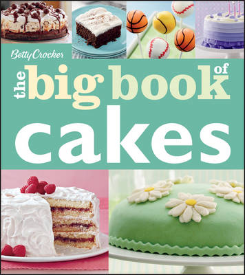 Betty Crocker the Big Book of Cakes - Betty Crocker Editors