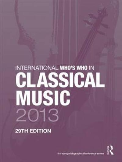 International Who's Who in Classical Music 2013 - Europa Publications