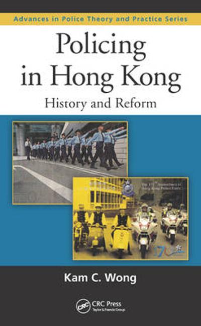 Policing in Hong Kong - Kam C. Wong