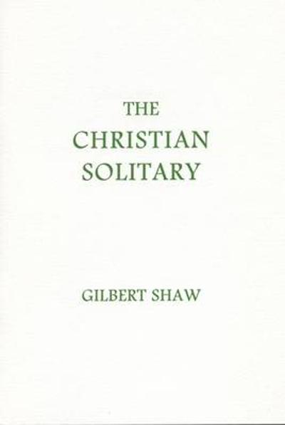 The Christian Solitary - Gilbert Shaw