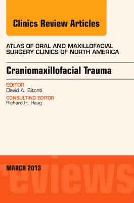 Craniomaxillofacial Trauma, an Issue of Atlas of the Oral and Maxillofacial Surgery Clinics - Bitonti, David A.