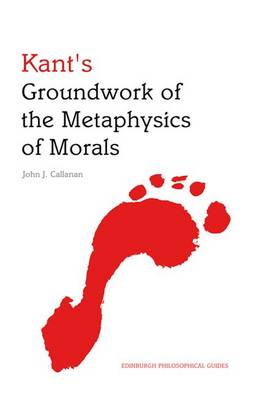 Kant's Groundwork of the Metaphysics of Morals - John Callanan