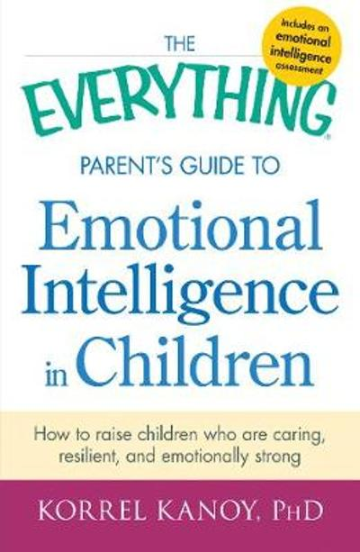 The Everything Parent's Guide to Emotional Intelligence in Children - Korrel Kanoy