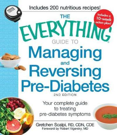 The Everything Guide to Managing and Reversing Pre-Diabetes - Gretchen Scalpi