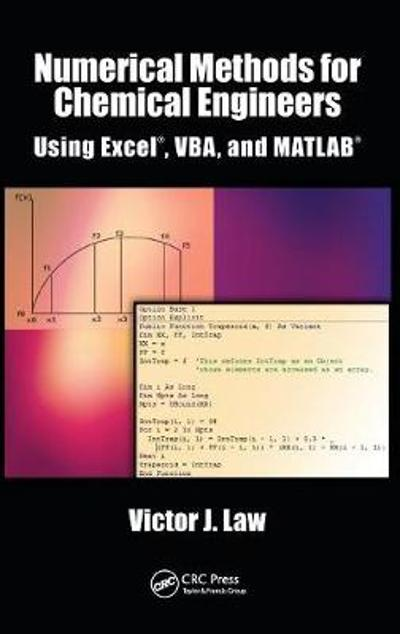 Numerical Methods for Chemical Engineers Using Excel, VBA, and MATLAB - Victor J. Law