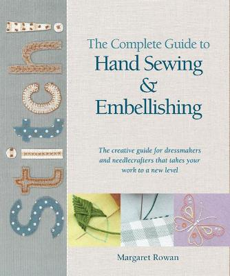 The Complete Guide to Handsewing & Embellishing - Rowan, Margaret