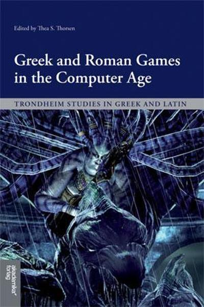Greek and Roman games in the computer age - Thea S. Thorsen