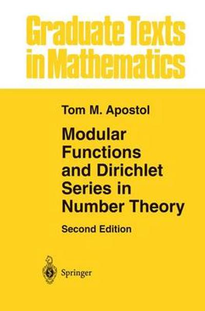 Modular Functions and Dirichlet Series in Number Theory - Tom M. Apostol