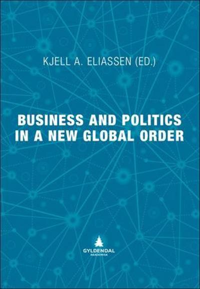Business and politics in a new global order - Kjell A. Eliassen
