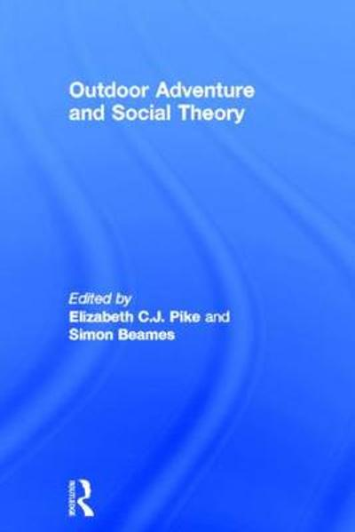 Outdoor Adventure and Social Theory - Elizabeth C.J. Pike