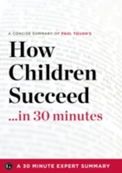 How Children Succeed - 30 Minute Expert Summary