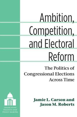Ambition, Competition and Electoral Reform - Jamie L. Carson