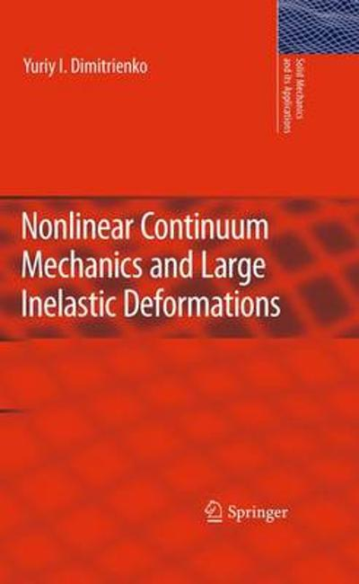 Nonlinear Continuum Mechanics and Large Inelastic Deformations - Yuriy I. Dimitrienko