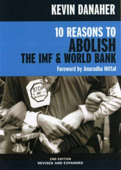 10 Reasons To Abolish The Imf And World Bank 2ed - Kevin Danaher