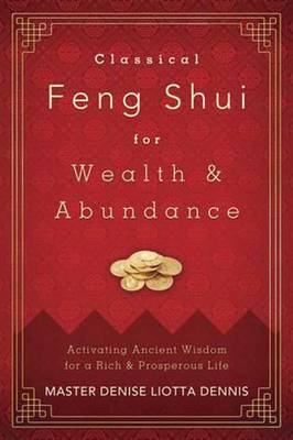 Classical Feng Shui for Wealth and Abundance - Master Denise Liotta Dennis
