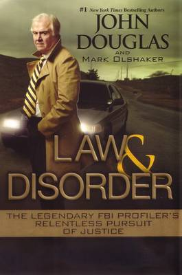 Law & Disorder: The Legendary FBI Profiler's Relentless Pursuit of Justice - John Douglas