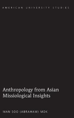 Anthropology from Asian Missiological Insights - Man Soo Mok