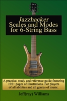 Jazzhacker Scales and Modes for 6-String Bass - Jeffrey Williams
