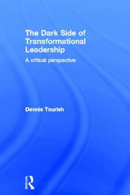 The Dark Side of Transformational Leadership - Dennis Tourish