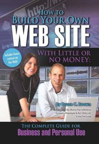 How to Build Your Own Web Site with Little or No Money - Bruce Brown