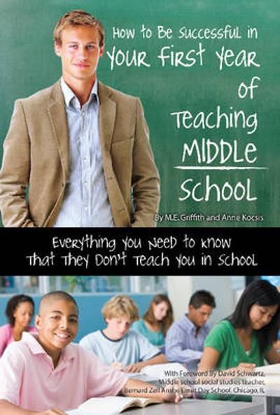 How to Be Successful in Your First Year of Teaching Middle School - M E Griffith