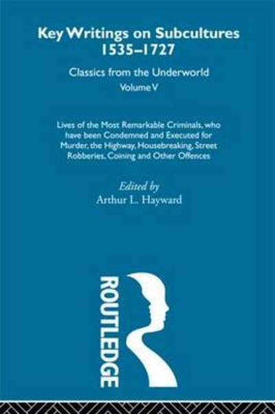 Lives of the Most Remarkable Criminals - who have been condemned and executed for murder, the highway, housebreaking, street robberies, coining or other offences - Arthur L. Hayward