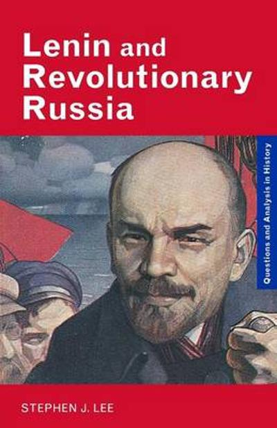 Lenin and Revolutionary Russia - Stephen J. Lee