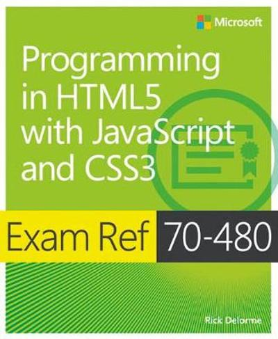 Exam Ref 70-480 Programming in HTML5 with JavaScript and CSS3 (MCSD) - Rick Delorme